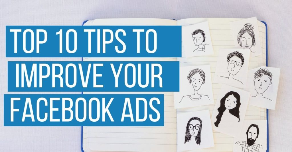 The Top 10 Tips To Get The Most Out Of Your Facebook Ads